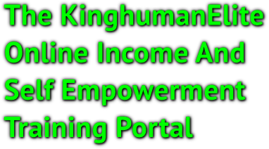 The KinghumanElite  Online Income And Self Empowerment Training Portal